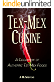 Tex-Mex Cuisine: A Cookbook of Authentic Tex-Mex Foods
