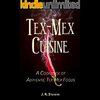 Tex-Mex Cuisine: A Cookbook of Authentic Tex-Mex Foods