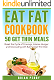 Eat Fat Cookbook: 50 Get Thin Meals. Break the Cycle of Cravings, Intense Hunger and Overeating with Eat Fat Get Thin Diet