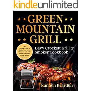 Green Mountain Grill Davy Crockett Grill & Smoker Cookbook: The Ultimate Guide to Master Your Green Mountain Grill with…