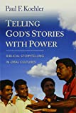 Telling God's Stories with Power: Biblical Storytelling in Oral Cultures