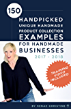 150 Handpicked Unique Handmade Product Collection Examples for Handmade Businesses 2017 - 2018: Fuel Etsy Selling Success and the Handmade Entrepreneur ... business for beginners) (English Edition)