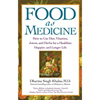 Food As Medicine: How to Use Diet, Vitamins, Juices, and Herbs for a Healthier,...