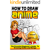 How To Draw Anime: The Essential Beginner's Guide To Drawing Anime and Manga (How To Draw Anime, How To Draw Manga…