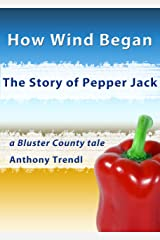 How Wind Began: The Story of Pepper Jack: A Bluster County Tale