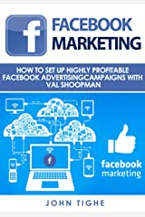 Facebook Marketing: How to Set Up Highly Profitable Facebook Advertising Campaigns with Val Shoopman Kindle Edition
