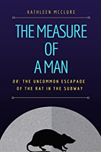 The Measure of a Man: Or, The Uncommon Escapade of the Rat in the Subway