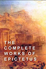 The Complete Works of Epictetus Kindle Edition