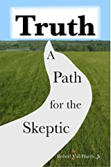 Truth: A Path for the Skeptic Kindle Edition
