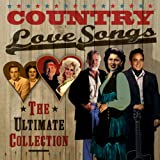 Country Love Songs (The Ultimate Collection)