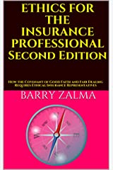 ETHICS FOR THE INSURANCE PROFESSIONAL Second Edition: How the Covenant of Good Faith and Fair Dealing Requires Ethical Insurance Representatives Kindle Edition