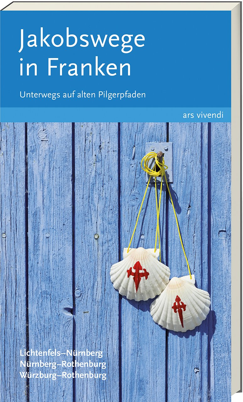 Jakobswege in Franken: Unterwegs auf alten Pilgerpfaden