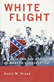 White Flight: Atlanta and the Making of Modern Conservatism (Politics and Society in Modern America)
