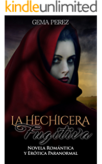 La Hechicera Fugitiva: Novela Romántica y Erótica Paranormal (Fantasía)