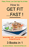 How to GET FIT ...FAST !: 3 Books in 1