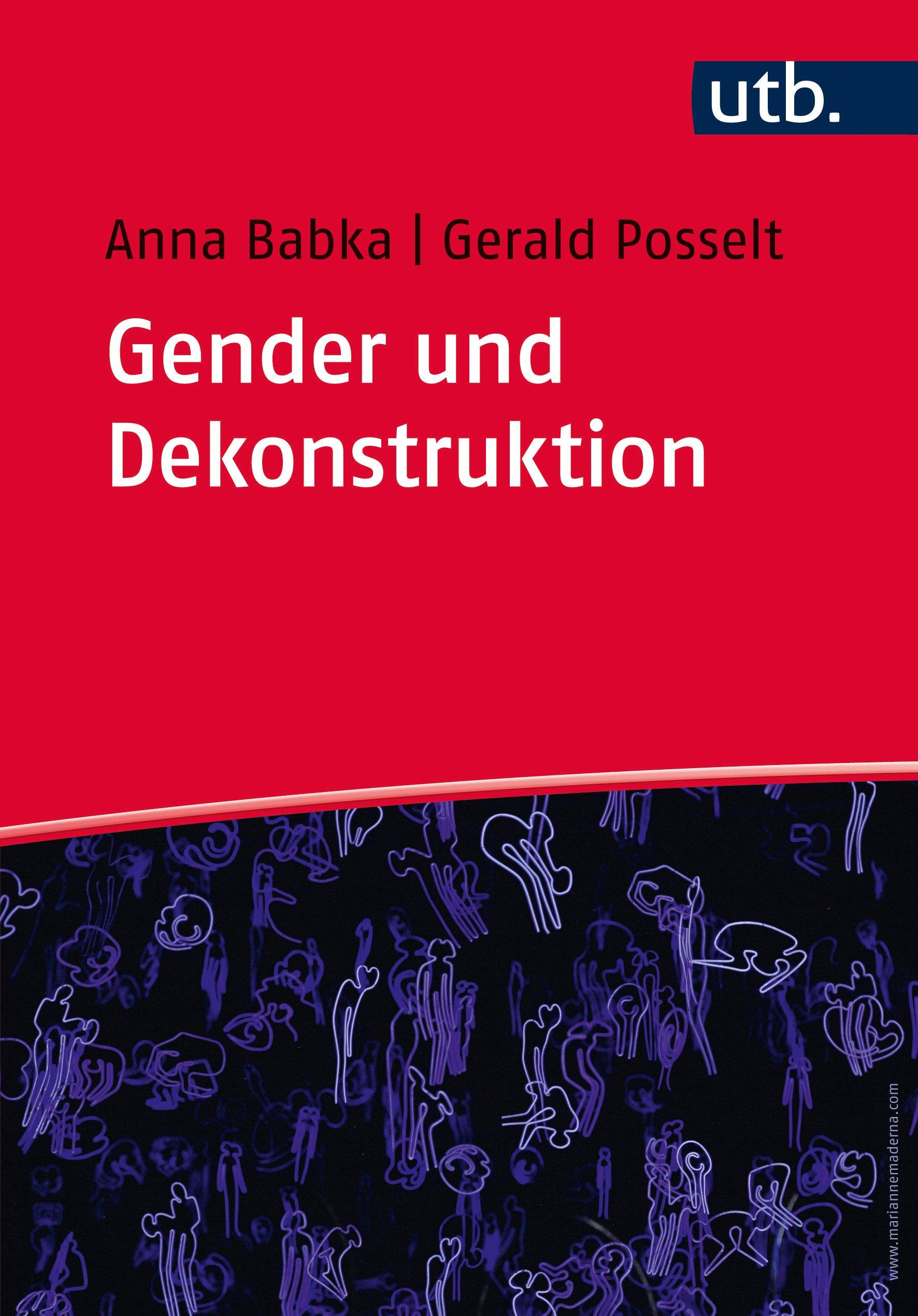 Gender und Dekonstruktion: Begriffe und kommentierte Grundlagentexte der Gender- und Queer-Theorie