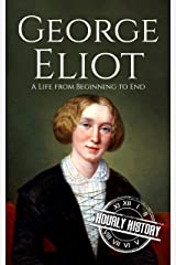 George Eliot: A Life from Beginning to End (Biographies of British Authors Book 7) Kindle Edition