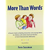 More Than Words: A Parents Guide to Building Interaction and Lanuage Skills for Children with Autism Spectrum Disorder or Soc