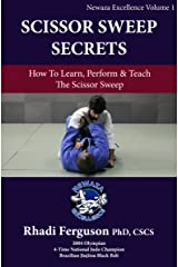Newaza Excellence Volume 1: The Scissor Sweep: Dr. Rhadi Ferguson Presents Scissor Sweep Secrets Kindle Edition