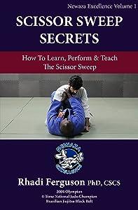 Newaza Excellence Volume 1: The Scissor Sweep: Dr. Rhadi Ferguson Presents Scissor Sweep Secrets
