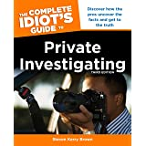 The Complete Idiot's Guide to Private Investigating, Third Edition: Discover How the Pros Uncover the Facts and Get to the Tr