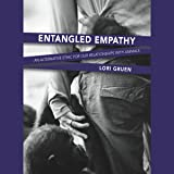 Entangled Empathy: An Alternative Ethic for Our Relationships with Animals
