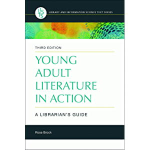 Young Adult Literature in Action: A Librarian's Guide, 3rd Edition (Library and Information Science Text Series)