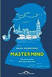 Mastermind: Pensare come Sherlock Holmes (Italian Edition)