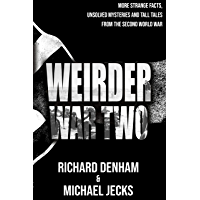 Weirder War Two: More Strange Facts, Unsolved Mysteries and Tall Tales from the Second World War (English Edition)