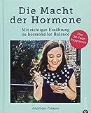 Ernährung Hormone: Die Macht der Hormone. Mit richtiger Ernährung zu hormoneller Balance. In sechs Schritten zum hormonellen Gleichgewicht. Hormone natürlich regulieren.