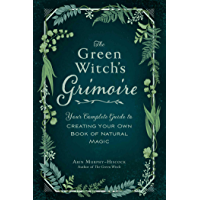 The Green Witch's Grimoire: Your Complete Guide to Creating Your Own Book of Natural Magic (English Edition)
