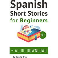 Spanish: Short Stories for Beginners + Audio Download Volume 3: Improve your reading and listening skills in Spanish (Spanish Short Stories) (Spanish Edition)