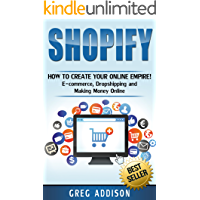 Shopify: How to Create Your Online Empire!- E-commerce, Dropshipping and Making Money Online (Shopify, Amazon FBA) (English Edition)