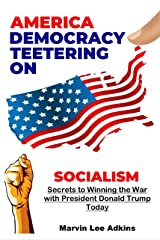 America, Democracy Teetering on Socialism: Secrets to Winning the War with President Donald Trump (The Brainwashing of America Book 2) Kindle Edition