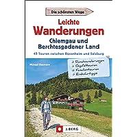 Leichte Wanderungen: Chiemgau und Berchtesgadener Land. 45 Touren zwischen Rosenheim und Salzburg. Mit Detailkarten und allen Infos zur Tour, u.a. zur Anreise mit Bus und Bahn.