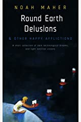Round Earth Delusions: and other happy afflictions Kindle Edition