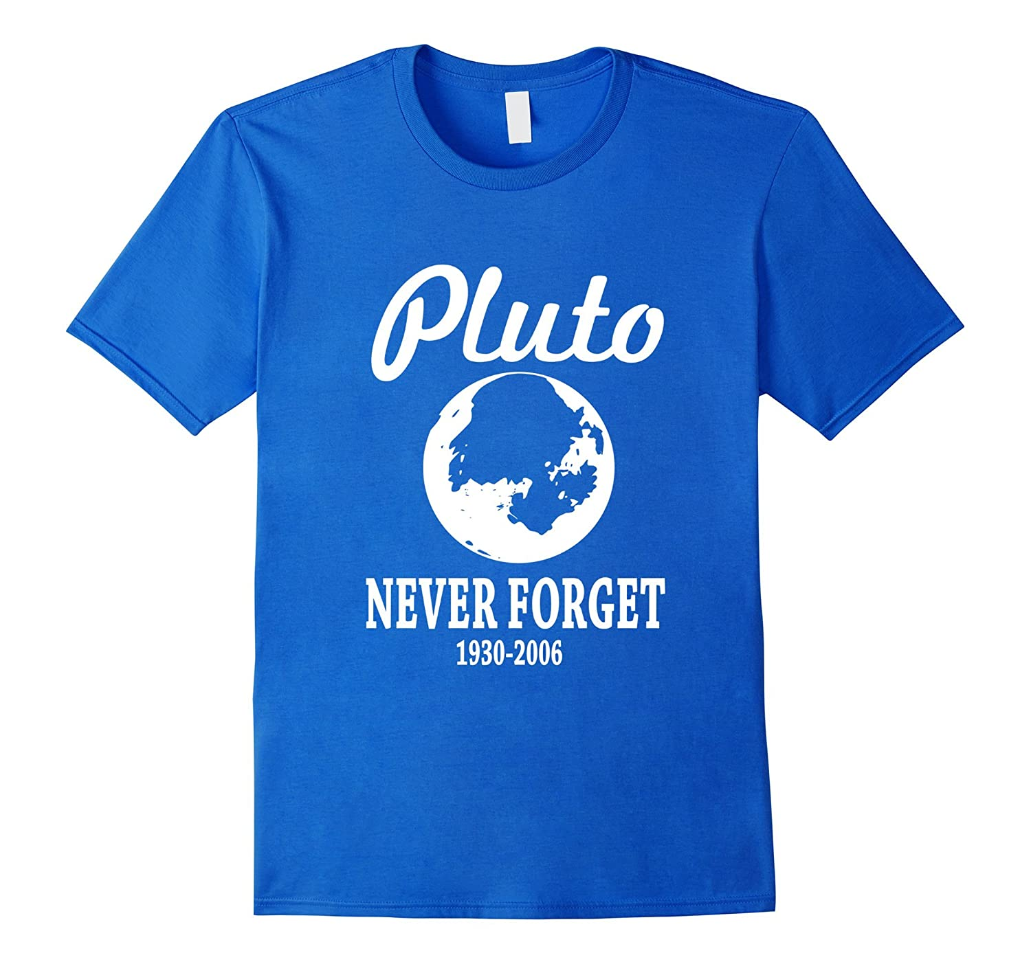 d87c5e8f7 Never Forget Pluto T-Shirt Funny Planet Tee-RT – Rateeshirt