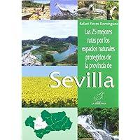 Las 25 mejores rutas por los espacios naturales protegidos de la provincia de Sevilla (Espacios protegidos de Andalucía)