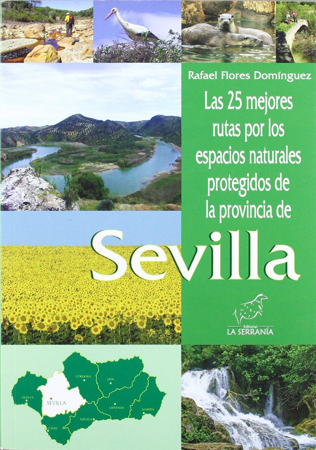 Las 25 mejores rutas por los espacios naturales protegidos de la provincia de Sevilla Espacios protegidos de Andalucía: Amazon.es: Flores Domínguez, Rafael: Libros