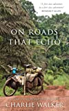 On Roads That Echo: A bicycle journey through Asia and Africa (English Edition)