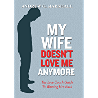 My Wife Doesn't Love Me Anymore: The Love Coach Guide to Winning Her Back