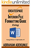 CreateSpace Interior File Formatting Guide Using Microsoft Word: How to Format Your Print-on-Demand Paperback Without Looking dumb (Young Writers' Craft Guides Book 5)