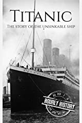 Titanic: The Story Of The Unsinkable Ship Kindle Edition