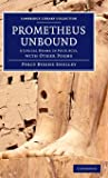 Prometheus Unbound: A Lyrical Drama in Four Acts, with Other Poems (Cambridge Library Collection - Fiction and Poetry)