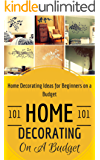 Home Decorating: Home Decoration on a Budget - House Decorating ideas for Beginners (Home Decor for Dummies - House decorating 101) (English Edition)