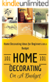 Home Decorating: Home Decoration on a Budget - House Decorating ideas for Beginners (Home Decor for Dummies - House decorating 101 Book 1)