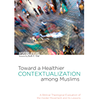 Toward a Healthier Contextualization among Muslims: A Biblical Theological Evaluation of the Insider Movement and Its Lessons
