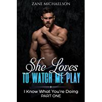 She Loves to Watch Me Play: I Know What You're Doing - Part 1 (English Edition)