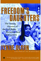 Freedom's Daughters: The Unsung Heroines of the Civil Rights Movement from 1830 to 1970 Paperback