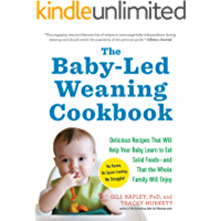 The Baby-Led Weaning Cookbook: Delicious Recipes That Will Help Your Baby Learn to Eat Solid Foods—and That the Whole Family Will Enjoy (English Edition)